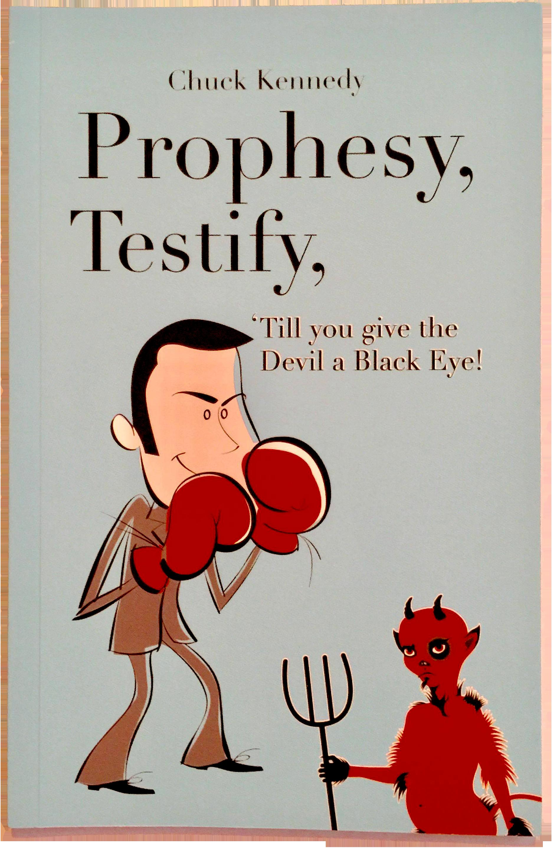 Prophesy, Testify, 'Till you give the devil a black Eye!
