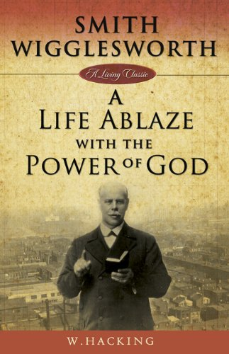 Smith Wigglesworth: A Life Ablaze: A Life Ablaze With the Power of God